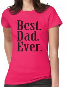 BEST DAD EVER TSHIRT Father's Day TEE Funny Greatest Daddy Family Humor Womens Fitted T-Shirt