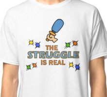 The Struggle is Real Classic T-Shirt