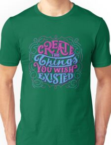 Create The Things You Wished Existed Unisex T-Shirt