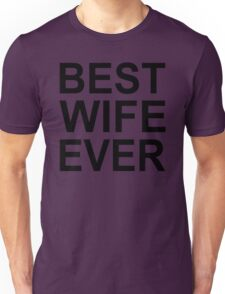 Best Wife Ever !! T-Shirt -Best Wife Ever Graphic -T Unisex T-Shirt
