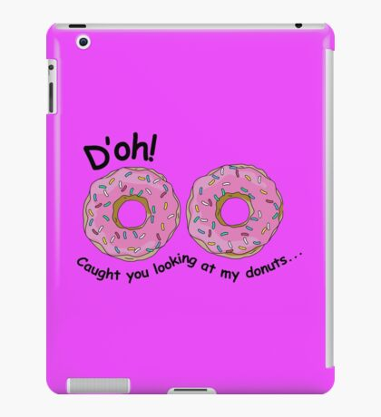 D'oh! Caught you looking at my donuts... iPad Case/Skin