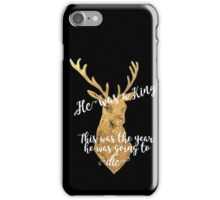 This was the year he was going to die iPhone Case/Skin