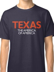 TEXAS: THE AMERICA OF AMERICA Classic T-Shirt
