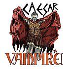 Caesar Was A Vampire! by lifeofcaesar