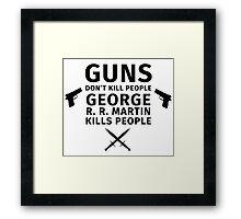 Guns don't kill people George R. R. Martin kills people Framed Print