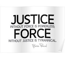 justice and force - blaise pascal Poster