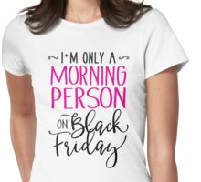 I'm Only A Morning Person On Black Friday Womens Fitted T-Shirt