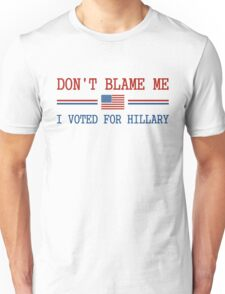 Don't Blame Me I Voted For Hillary Unisex T-Shirt