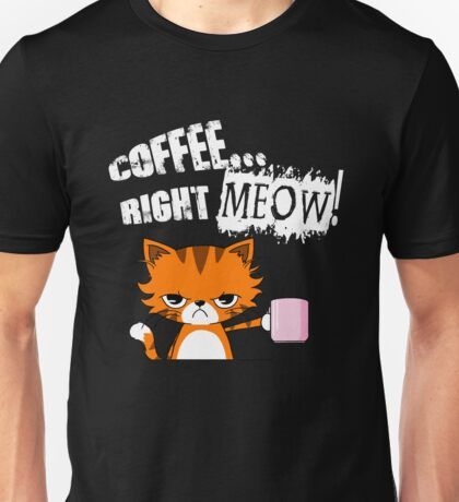 Coffee Right Meow Cats Kittens Pussy Lovers Rescue Gift T-Shirt Unisex T-Shirt