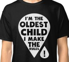 I'm the oldest Child - I make the Rules funny family T-Shirt Classic T-Shirt