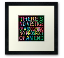 There's no vestige of a beggining, No prospect of an end Framed Print