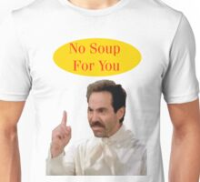 NO SOUP FOR YOU Unisex T-Shirt
