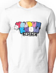 You Dun Know Already Unisex T-Shirt