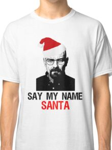 say my name santa Classic T-Shirt