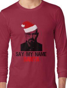 say my name santa Long Sleeve T-Shirt