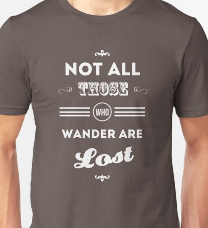 Not All Those Who Wander Tee Unisex T-Shirt