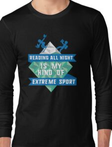 READING all night is my kind of extreme sport Long Sleeve T-Shirt