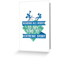 READING all night is my kind of extreme sport Greeting Card
