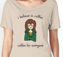 believe in coffee - daria Women's Relaxed Fit T-Shirt