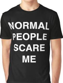 normal people scare me | quote Graphic T-Shirt