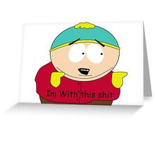 South Park (Im with this) Greeting Card