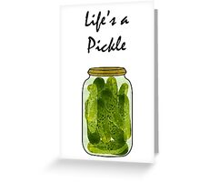Life's a Pickle Greeting Card
