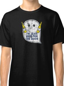 I'm Just Here For The Boos Shirt Classic T-Shirt