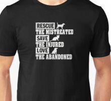 Rescue the mistreated save the Injured love the abandoned - Tshirts & Hoodies Unisex T-Shirt