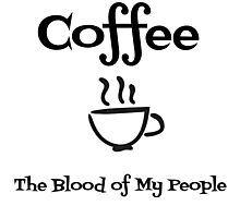 Coffee the Blood of My People  Photographic Print