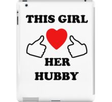 This Girl Loves her Hubby iPad Case/Skin