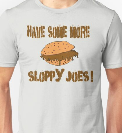 Have Some More Sloppy Joes! Unisex T-Shirt