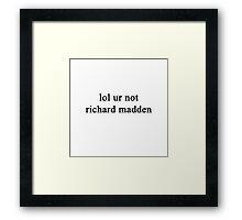 Lol ur not Richard Madden {FULL} Framed Print