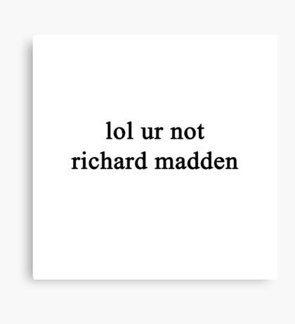 Lol ur not Richard Madden {FULL} Canvas Print