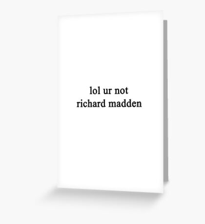 Lol ur not Richard Madden {FULL} Greeting Card