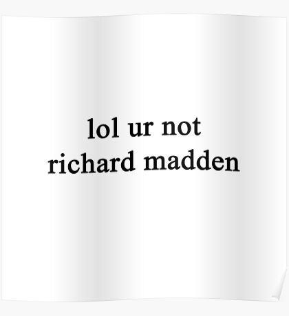 Lol ur not Richard Madden {FULL} Poster