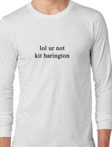 Lol ur not Kit Harington {FULL} Long Sleeve T-Shirt