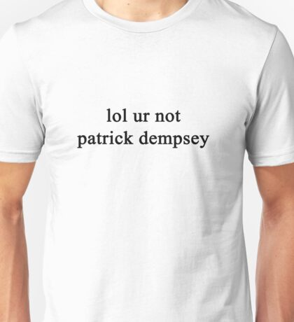 Lol ur not Patrick Dempsey {FULL} Unisex T-Shirt