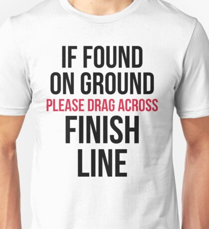 Drag Across Finish Line Funny Quote Unisex T-Shirt