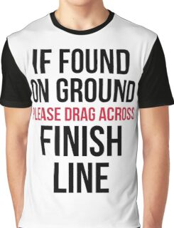Drag Across Finish Line Funny Quote Graphic T-Shirt