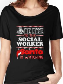 Be Nice To The Social Worker Santa Is Watching Shirt Women's Relaxed Fit T-Shirt