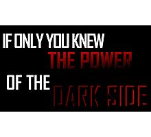 If Only You Knew The Power Of the Dark Side Photographic Print