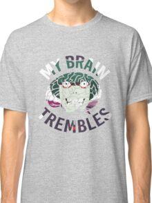 My Brain Trembles Classic T-Shirt