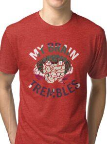 My Brain Trembles Tri-blend T-Shirt