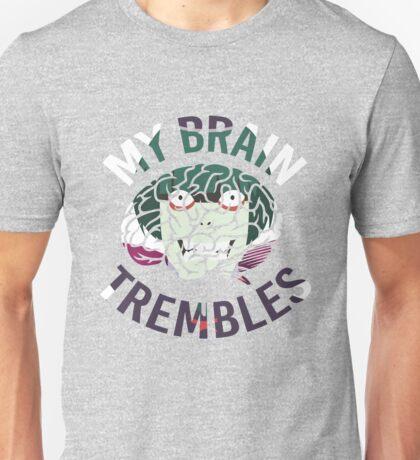 My Brain Trembles Unisex T-Shirt