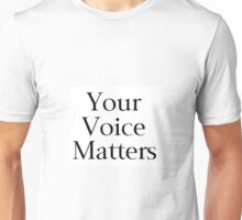 Your Voice Matters Unisex T-Shirt