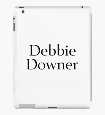 Debbie Downer iPad Case/Skin