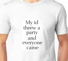 My Id Threw a Party and Everyone Came Unisex T-Shirt