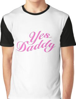 Yes Daddy Graphic T-Shirt