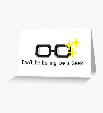 Don't be Boring, Be a Geek! Greeting Card