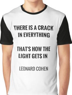 There is a crack in everything, that's how the light gets in Graphic T-Shirt